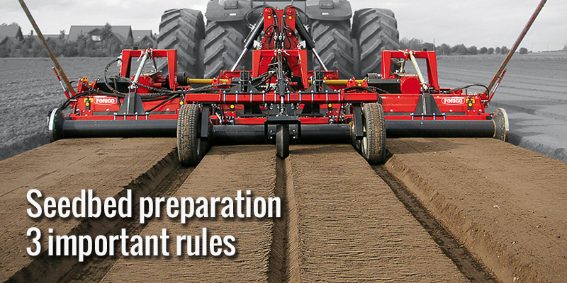 Seedbed preparation: 3 rules to achieve perfect results
